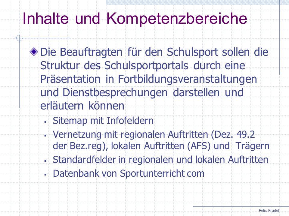 Felix Pradel Inhalte und Kompetenzbereiche Die Beauftragten für den Schulsport sollen die Struktur des Schulsportportals durch eine Präsentation in Fo