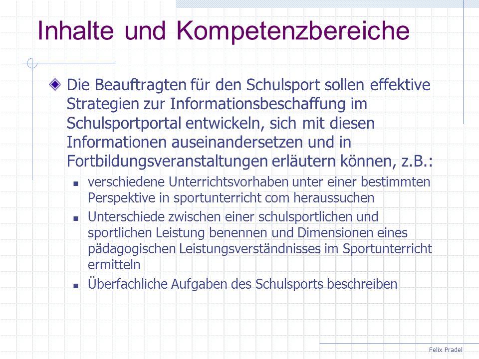 Felix Pradel Aufgaben der Berater(innen) Zentral Arbeitsgruppe Schulsportportal NRW Redaktion und Gestaltung des Schulsportportals Regional Regionalbeauftragte mit Schwerpunkt Erschließung und Ausgestaltung...