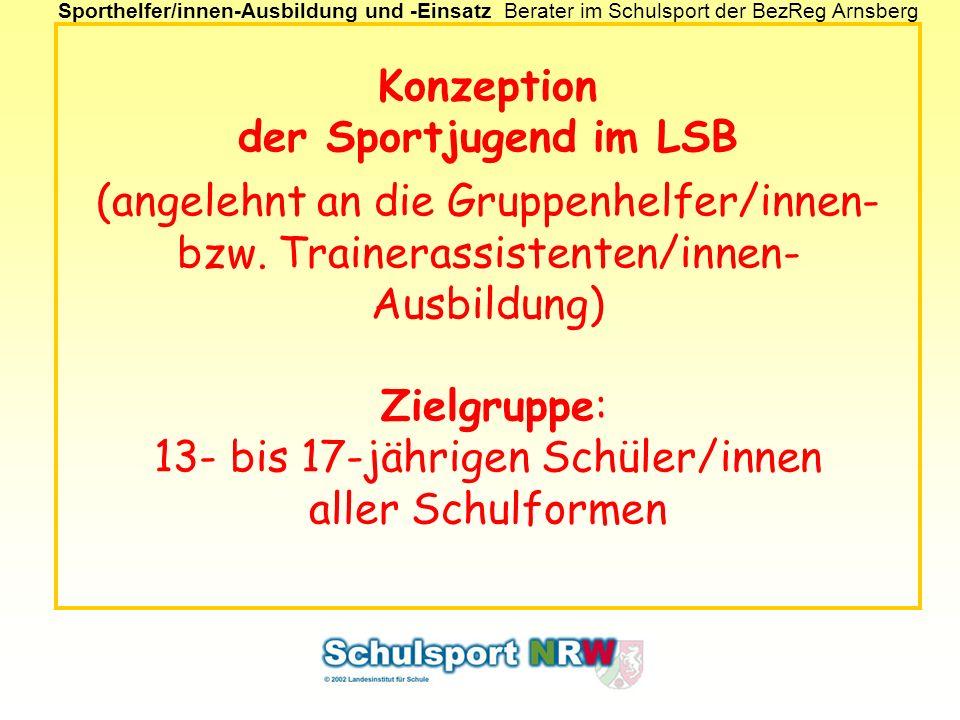 Sporthelfer/innen-Ausbildung und -EinsatzBerater im Schulsport der BezReg Arnsberg Konzeption der Sportjugend im LSB (angelehnt an die Gruppenhelfer/i