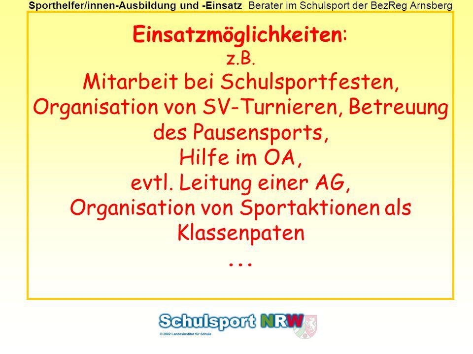 Sporthelfer/innen-Ausbildung und -EinsatzBerater im Schulsport der BezReg Arnsberg Einsatzmöglichkeiten: z.B. Mitarbeit bei Schulsportfesten, Organisa