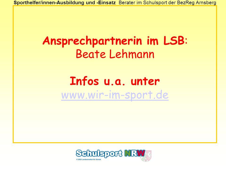 Sporthelfer/innen-Ausbildung und -EinsatzBerater im Schulsport der BezReg Arnsberg Ansprechpartnerin im LSB: Beate Lehmann Infos u.a. unter www.wir-im