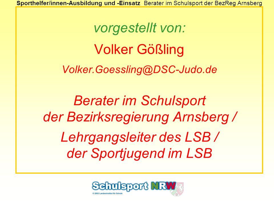 Sporthelfer/innen-Ausbildung und -EinsatzBerater im Schulsport der BezReg Arnsberg vorgestellt von: Volker Gößling Volker.Goessling@DSC-Judo.de Berate