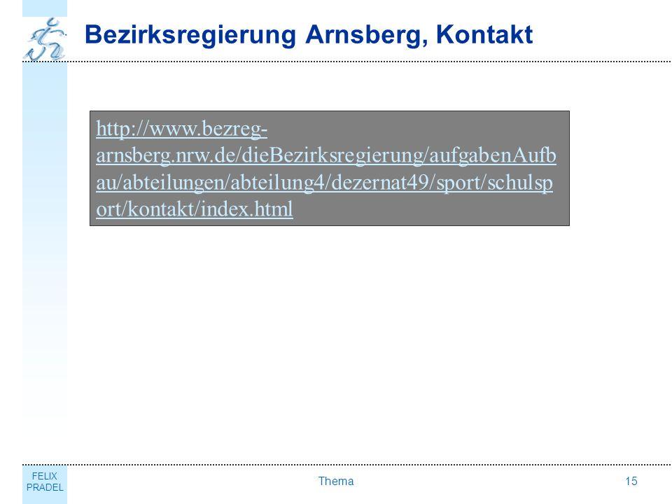 FELIX PRADEL Thema15 Bezirksregierung Arnsberg, Kontakt http://www.bezreg- arnsberg.nrw.de/dieBezirksregierung/aufgabenAufb au/abteilungen/abteilung4/