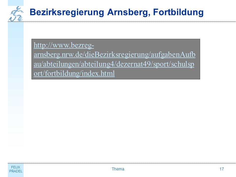 FELIX PRADEL Thema17 Bezirksregierung Arnsberg, Fortbildung http://www.bezreg- arnsberg.nrw.de/dieBezirksregierung/aufgabenAufb au/abteilungen/abteilu