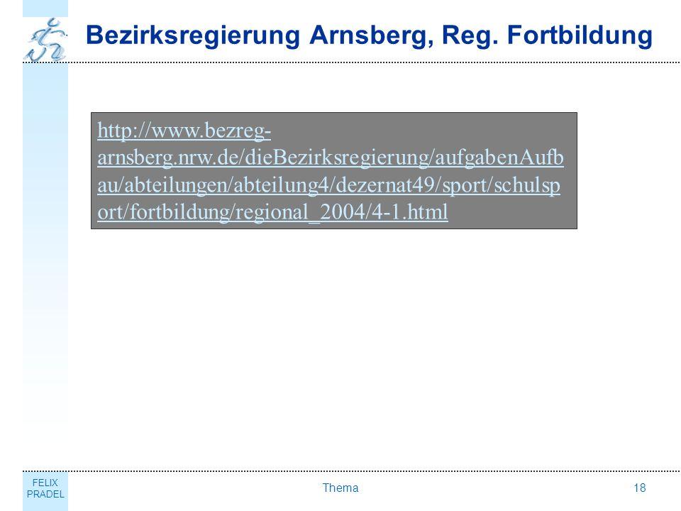 FELIX PRADEL Thema18 Bezirksregierung Arnsberg, Reg. Fortbildung http://www.bezreg- arnsberg.nrw.de/dieBezirksregierung/aufgabenAufb au/abteilungen/ab