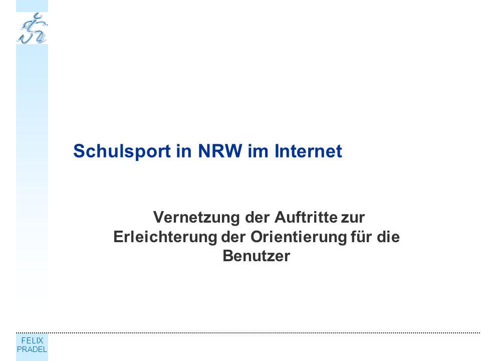 FELIX PRADEL Schulsport in NRW im Internet Vernetzung der Auftritte zur Erleichterung der Orientierung für die Benutzer