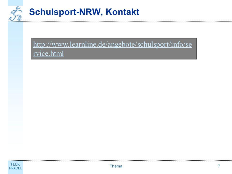 FELIX PRADEL Thema7 Schulsport-NRW, Kontakt http://www.learnline.de/angebote/schulsport/info/se rvice.html