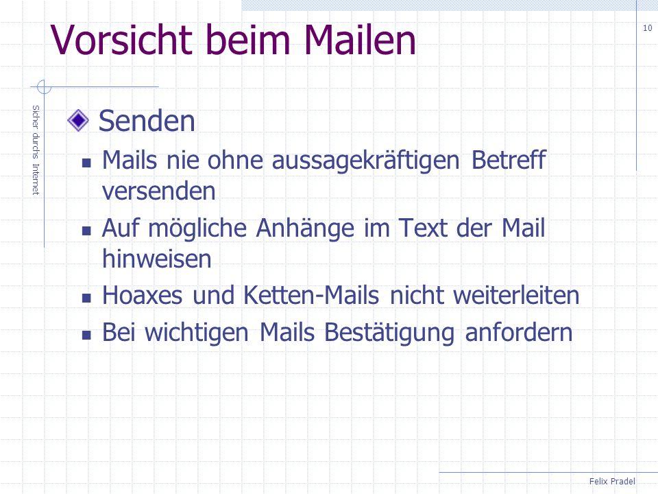 Felix Pradel Sicher durchs Internet 10 Vorsicht beim Mailen Senden Mails nie ohne aussagekräftigen Betreff versenden Auf mögliche Anhänge im Text der