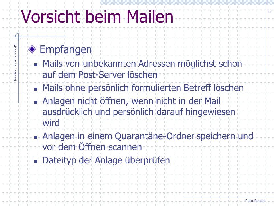 Felix Pradel Sicher durchs Internet 11 Vorsicht beim Mailen Empfangen Mails von unbekannten Adressen möglichst schon auf dem Post-Server löschen Mails