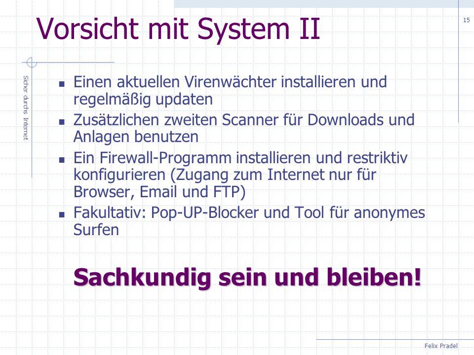 Felix Pradel Sicher durchs Internet 15 Vorsicht mit System II Einen aktuellen Virenwächter installieren und regelmäßig updaten Zusätzlichen zweiten Sc