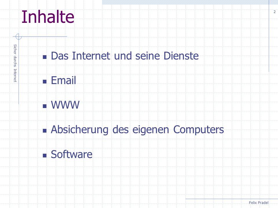 Felix Pradel Sicher durchs Internet 2 Inhalte Das Internet und seine Dienste Email WWW Absicherung des eigenen Computers Software