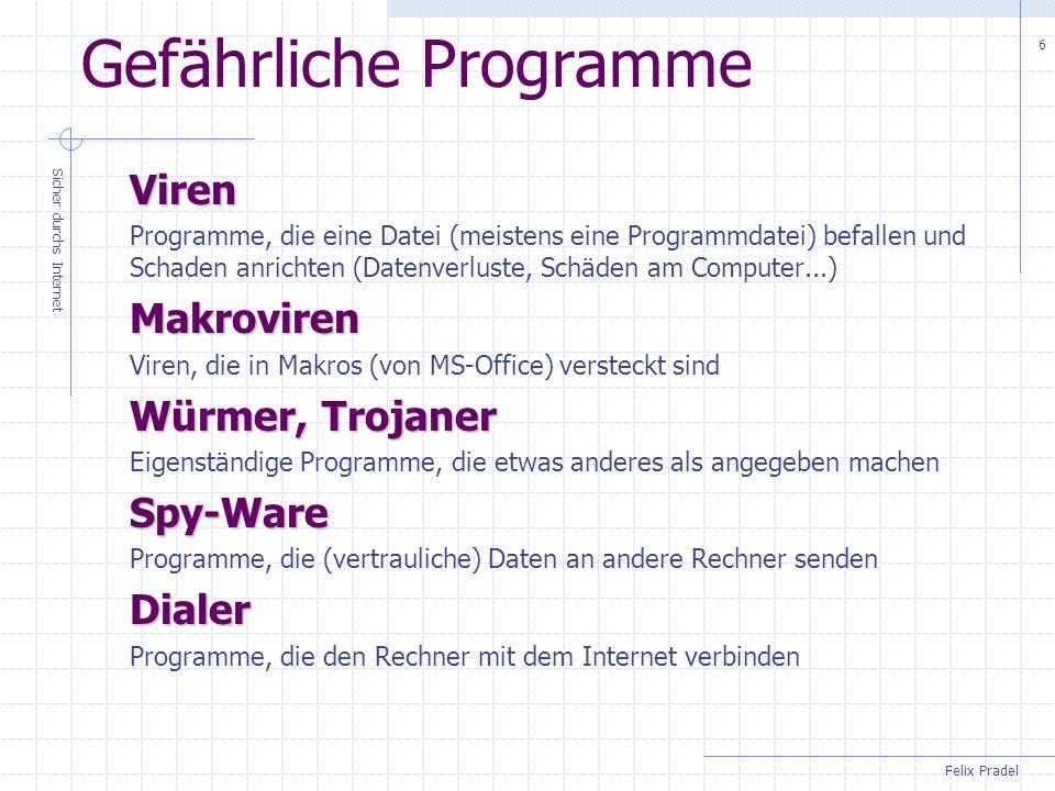 Felix Pradel Sicher durchs Internet 6 Gefährliche Programme Viren Programme, die eine Datei (meistens eine Programmdatei) befallen und Schaden anricht