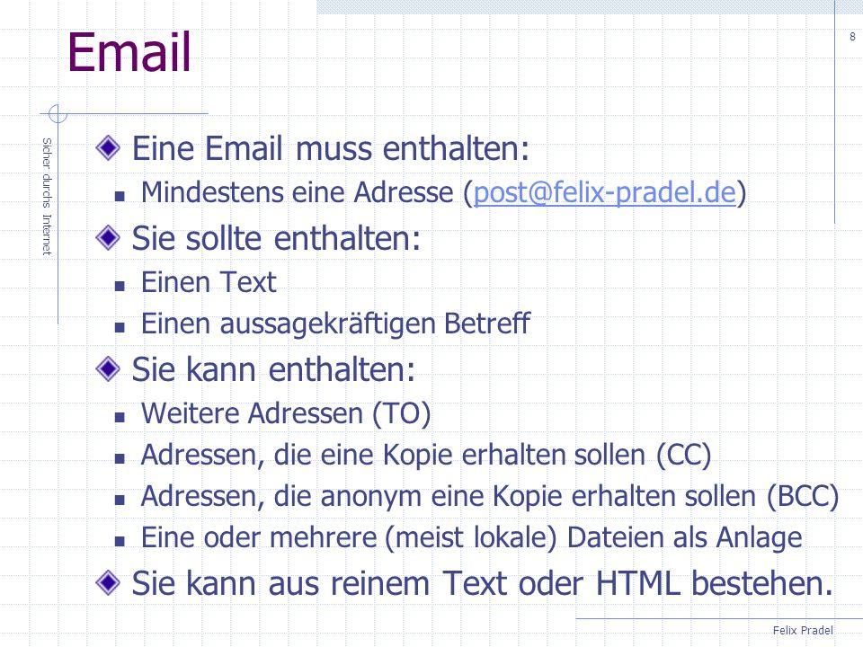 Felix Pradel Sicher durchs Internet 8 Email Eine Email muss enthalten: Mindestens eine Adresse (post@felix-pradel.de)post@felix-pradel.de Sie sollte e