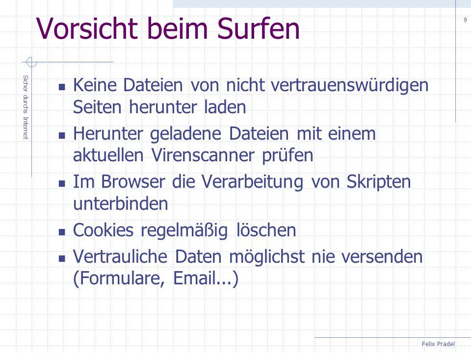 Felix Pradel Sicher durchs Internet 9 Vorsicht beim Surfen Keine Dateien von nicht vertrauenswürdigen Seiten herunter laden Herunter geladene Dateien