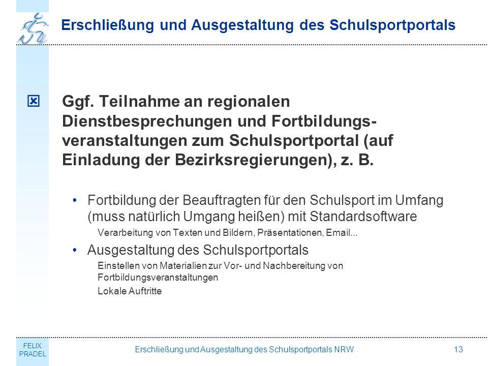 FELIX PRADEL Erschließung und Ausgestaltung des Schulsportportals NRW13 Erschließung und Ausgestaltung des Schulsportportals Ggf.