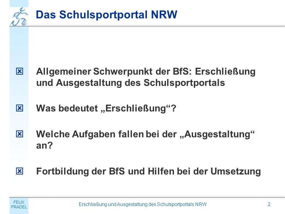 FELIX PRADEL Erschließung und Ausgestaltung des Schulsportportals NRW2 Das Schulsportportal NRW Allgemeiner Schwerpunkt der BfS: Erschließung und Ausgestaltung des Schulsportportals Was bedeutet Erschließung.