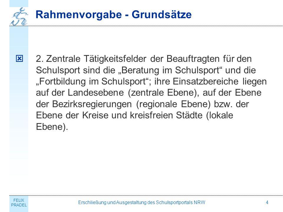 FELIX PRADEL Erschließung und Ausgestaltung des Schulsportportals NRW4 Rahmenvorgabe - Grundsätze 2.