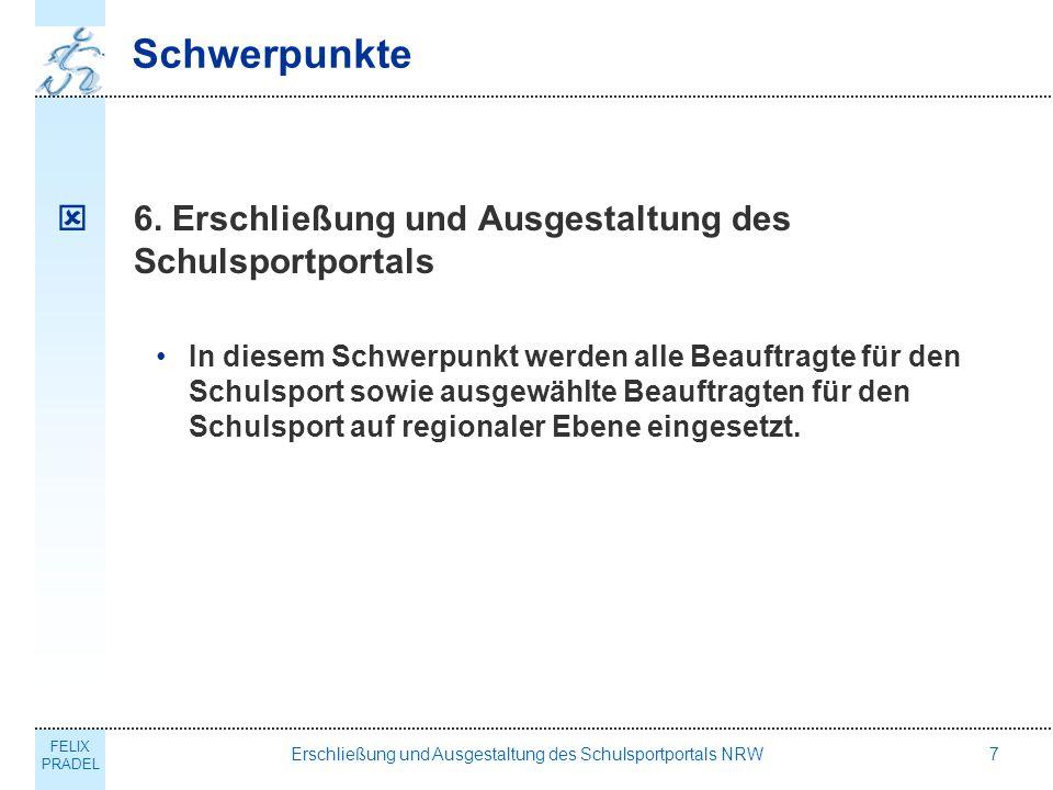 FELIX PRADEL Erschließung und Ausgestaltung des Schulsportportals NRW7 Schwerpunkte 6.