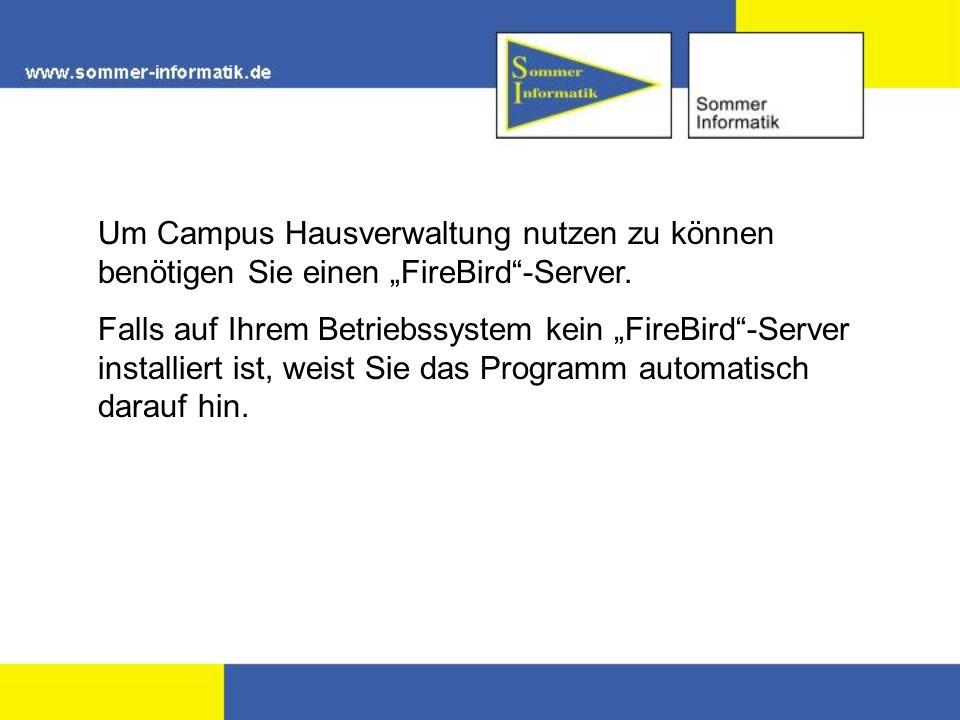 Um Campus Hausverwaltung nutzen zu können benötigen Sie einen FireBird-Server. Falls auf Ihrem Betriebssystem kein FireBird-Server installiert ist, we
