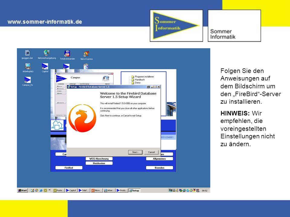 Folgen Sie den Anweisungen auf dem Bildschirm um den FireBird-Server zu installieren. HINWEIS: Wir empfehlen, die voreingestellten Einstellungen nicht