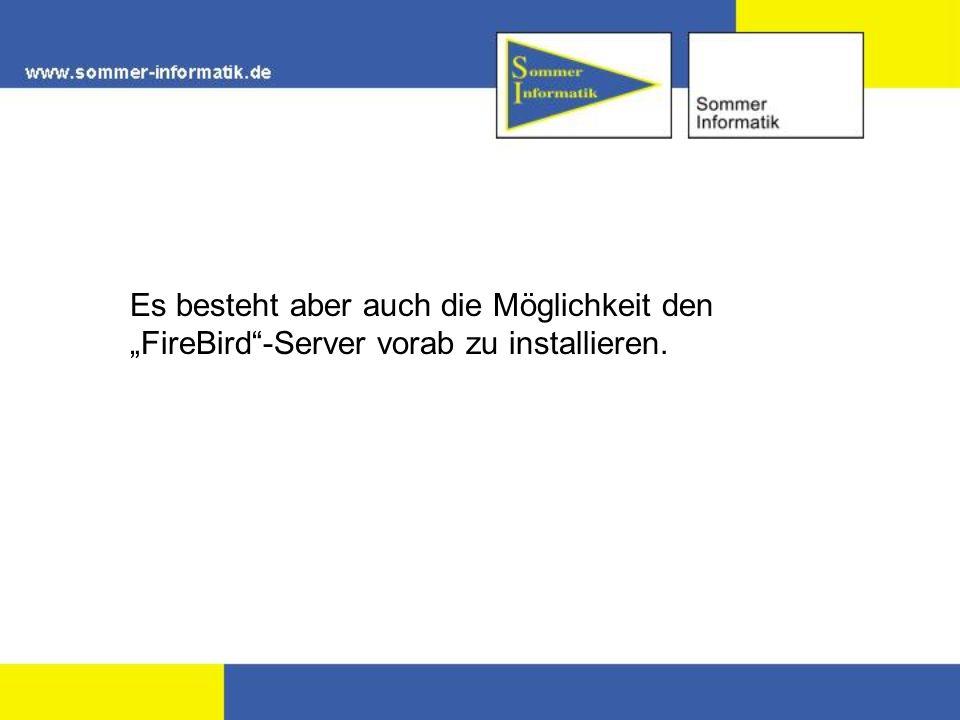 Installation FireBird Klicken Sie für die FireBird Installation auf FireBird (links unten) -> FireBird installieren (rechts oben) und führen Sie die Installation Schrittweise durch.