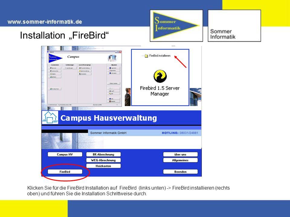 Installation FireBird Klicken Sie für die FireBird Installation auf FireBird (links unten) -> FireBird installieren (rechts oben) und führen Sie die I