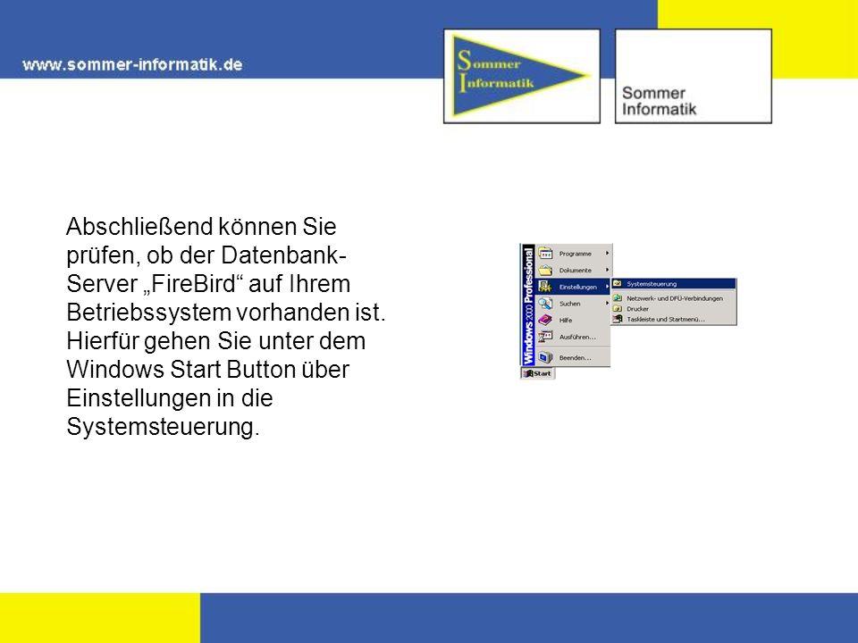Abschließend können Sie prüfen, ob der Datenbank- Server FireBird auf Ihrem Betriebssystem vorhanden ist. Hierfür gehen Sie unter dem Windows Start Bu