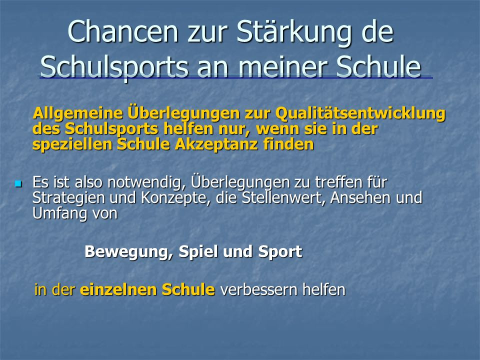 Chancen zur Stärkung de Schulsports an meiner Schule Allgemeine Überlegungen zur Qualitätsentwicklung des Schulsports helfen nur, wenn sie in der spez