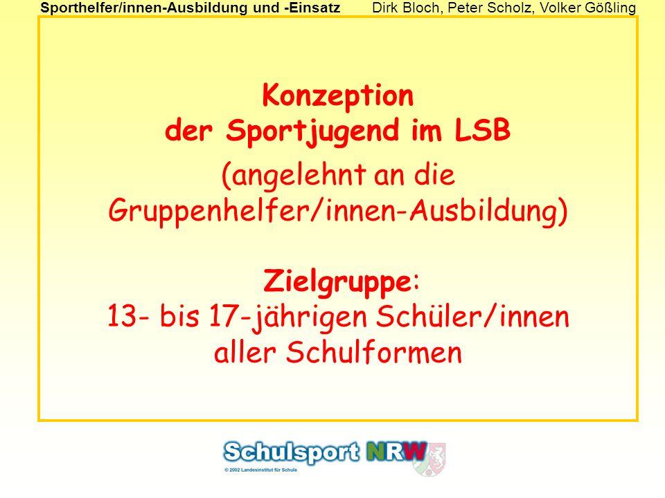 Sporthelfer/innen-Ausbildung und -EinsatzDirk Bloch, Peter Scholz, Volker Gößling Konzeption der Sportjugend im LSB (angelehnt an die Gruppenhelfer/in