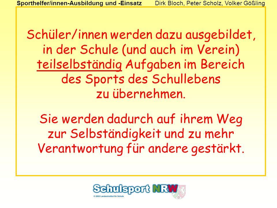 Sporthelfer/innen-Ausbildung und -EinsatzDirk Bloch, Peter Scholz, Volker Gößling Schüler/innen werden dazu ausgebildet, in der Schule (und auch im Ve