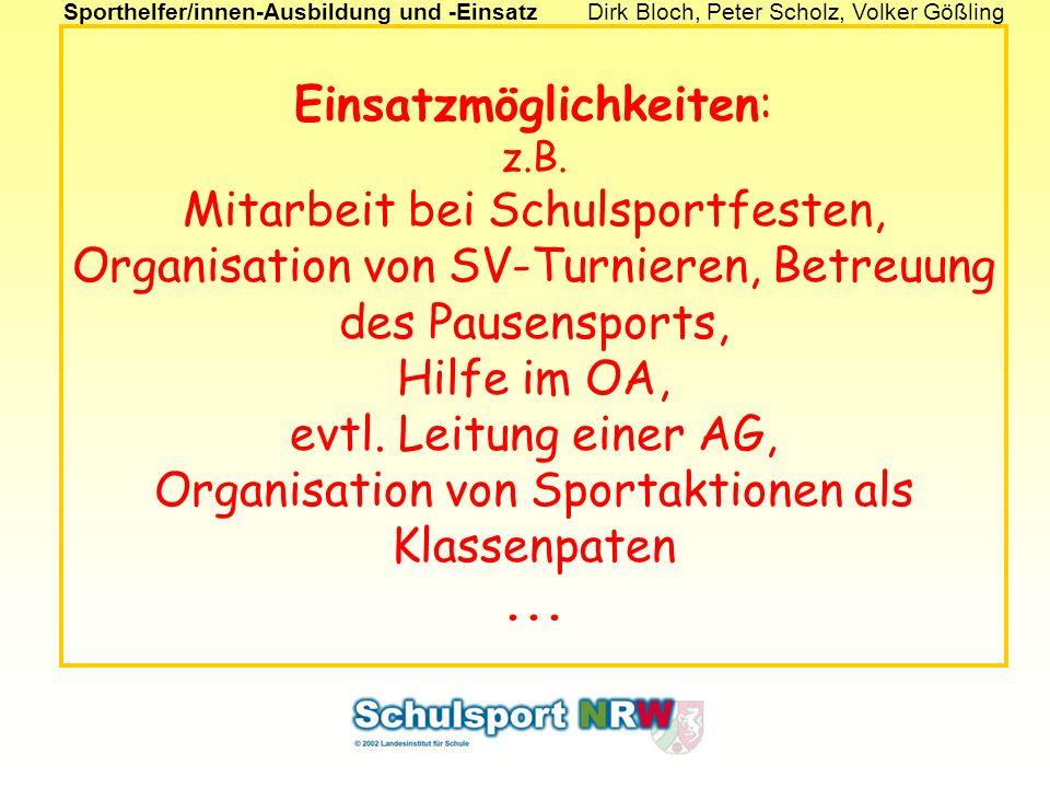Sporthelfer/innen-Ausbildung und -EinsatzDirk Bloch, Peter Scholz, Volker Gößling Einsatzmöglichkeiten: z.B. Mitarbeit bei Schulsportfesten, Organisat