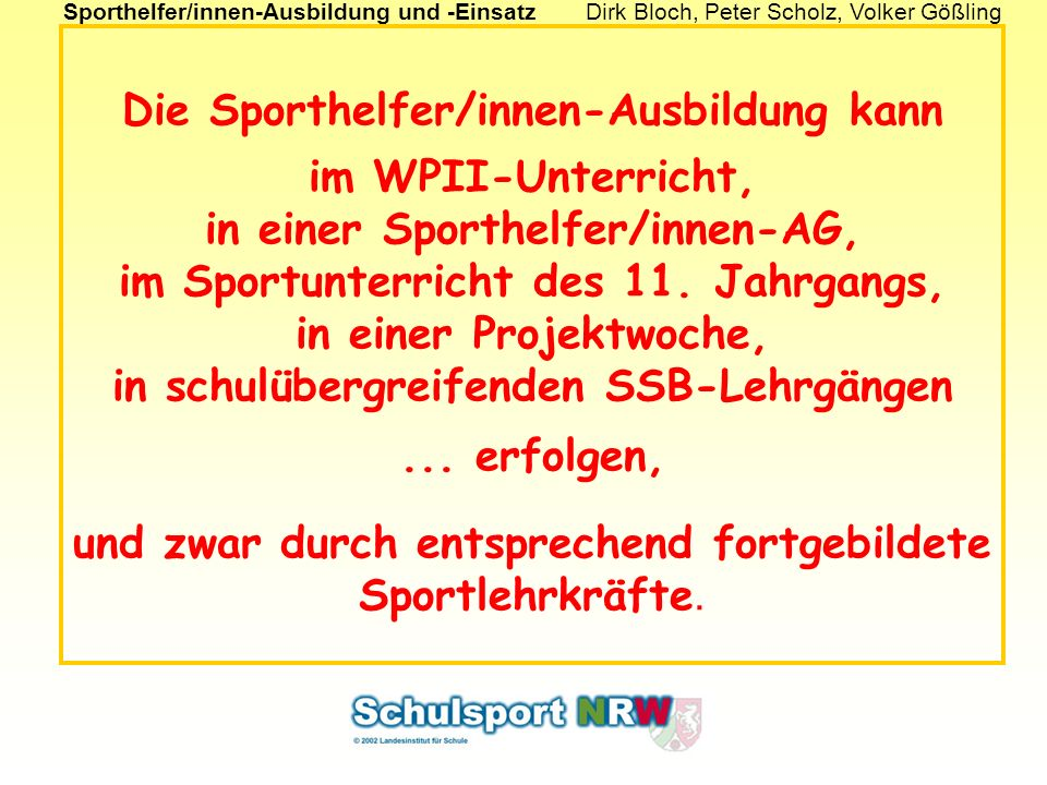 Sporthelfer/innen-Ausbildung und -EinsatzDirk Bloch, Peter Scholz, Volker Gößling Die Sporthelfer/innen-Ausbildung kann im WPII-Unterricht, in einer S