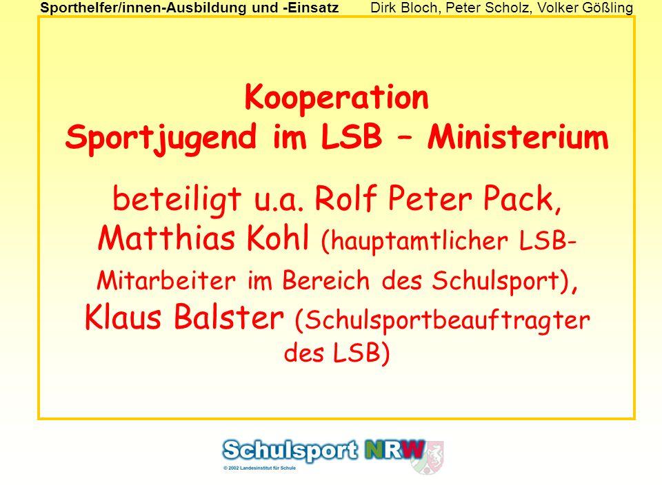 Sporthelfer/innen-Ausbildung und -EinsatzDirk Bloch, Peter Scholz, Volker Gößling Kooperation Sportjugend im LSB – Ministerium beteiligt u.a. Rolf Pet