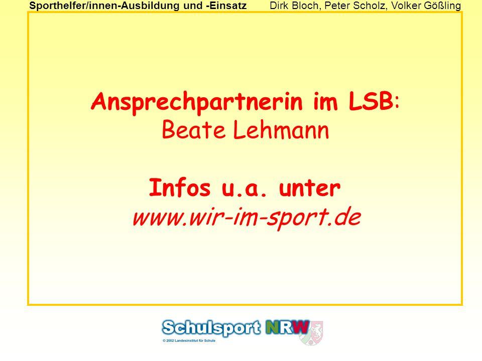 Sporthelfer/innen-Ausbildung und -EinsatzDirk Bloch, Peter Scholz, Volker Gößling Ansprechpartnerin im LSB: Beate Lehmann Infos u.a. unter www.wir-im-