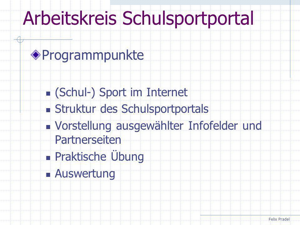 Arbeitskreis Schulsportportal Programmpunkte (Schul-) Sport im Internet Struktur des Schulsportportals Vorstellung ausgewählter Infofelder und Partner