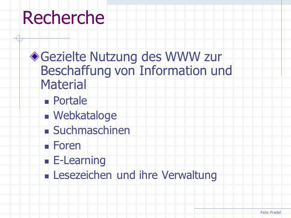 Felix Pradel Recherche Gezielte Nutzung des WWW zur Beschaffung von Information und Material Portale Webkataloge Suchmaschinen Foren E-Learning Lesezeichen und ihre Verwaltung