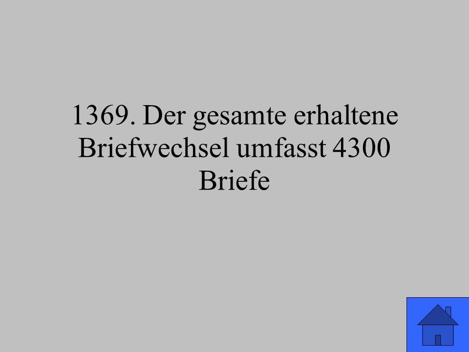 1369. Der gesamte erhaltene Briefwechsel umfasst 4300 Briefe