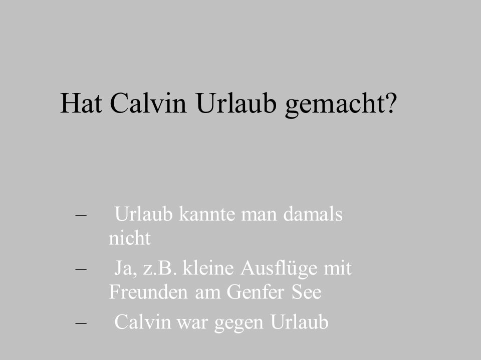 Hat Calvin Urlaub gemacht. – – Urlaub kannte man damals nicht – – Ja, z.B.