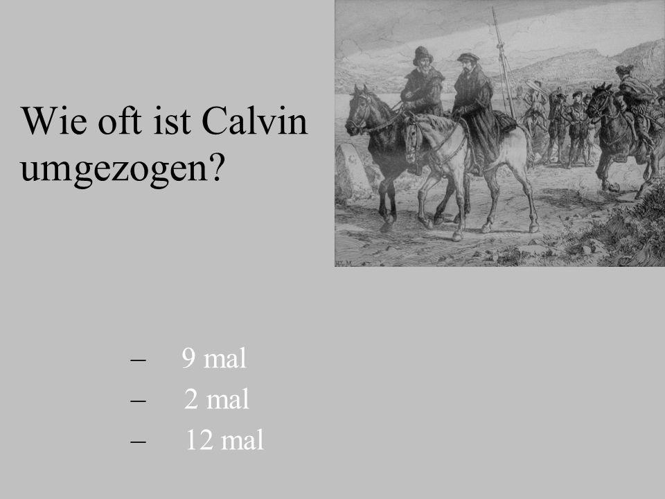 Wie oft ist Calvin umgezogen? – – 9 mal – – 2 mal – – 12 mal