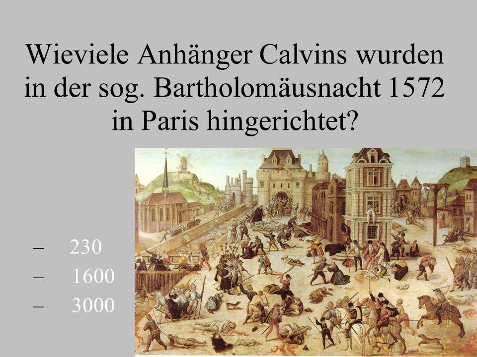 Wieviele Anhänger Calvins wurden in der sog. Bartholomäusnacht 1572 in Paris hingerichtet.