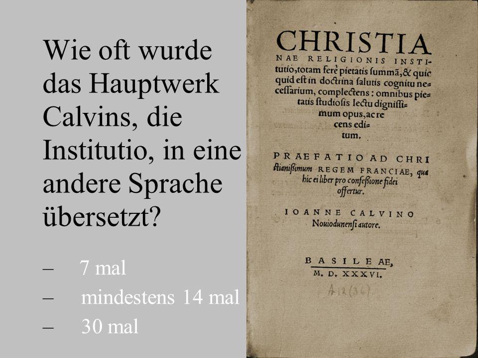 Wie oft wurde das Hauptwerk Calvins, die Institutio, in eine andere Sprache übersetzt.