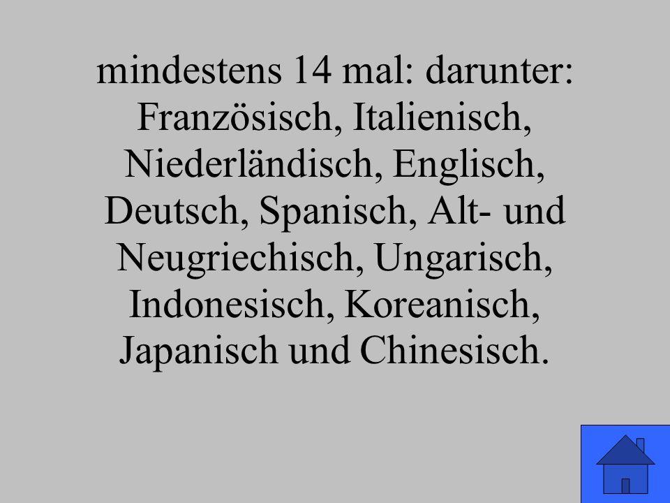 mindestens 14 mal: darunter: Französisch, Italienisch, Niederländisch, Englisch, Deutsch, Spanisch, Alt- und Neugriechisch, Ungarisch, Indonesisch, Koreanisch, Japanisch und Chinesisch.