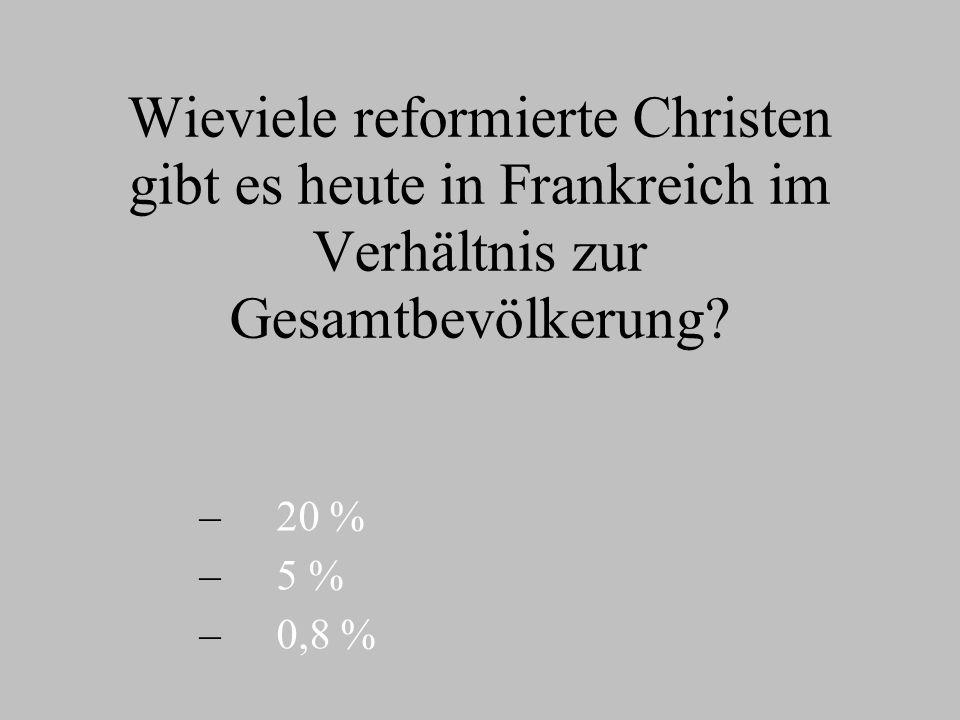 Wieviele reformierte Christen gibt es heute in Frankreich im Verhältnis zur Gesamtbevölkerung.