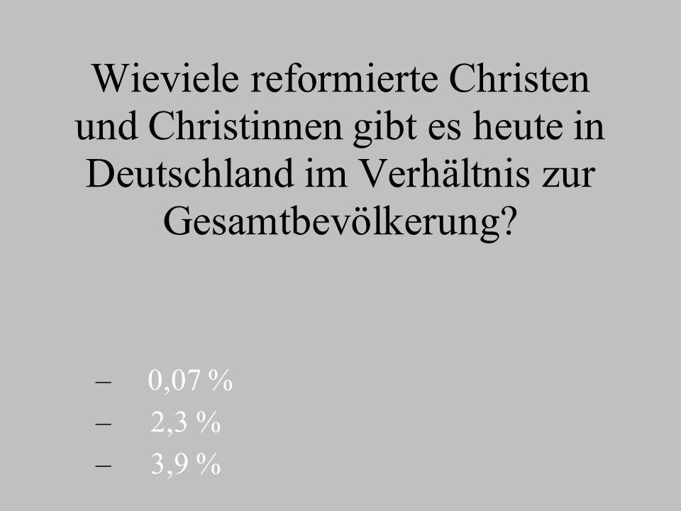 Wieviele reformierte Christen und Christinnen gibt es heute in Deutschland im Verhältnis zur Gesamtbevölkerung.