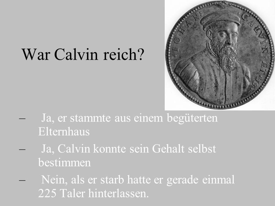 War Calvin reich? – – Ja, er stammte aus einem begüterten Elternhaus – – Ja, Calvin konnte sein Gehalt selbst bestimmen – – Nein, als er starb hatte e
