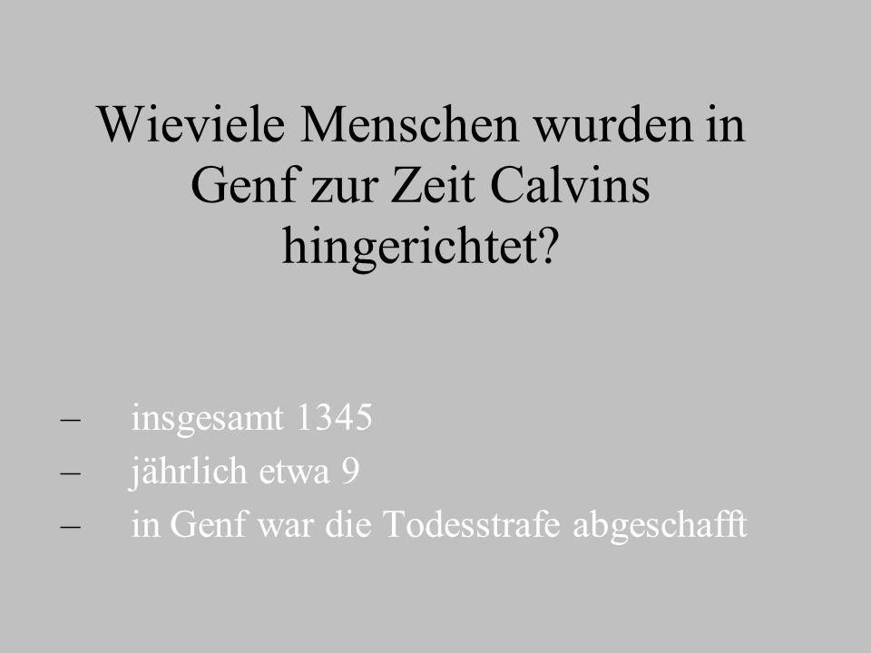 Wieviele Menschen wurden in Genf zur Zeit Calvins hingerichtet.