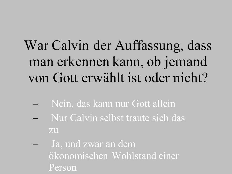 War Calvin der Auffassung, dass man erkennen kann, ob jemand von Gott erwählt ist oder nicht.
