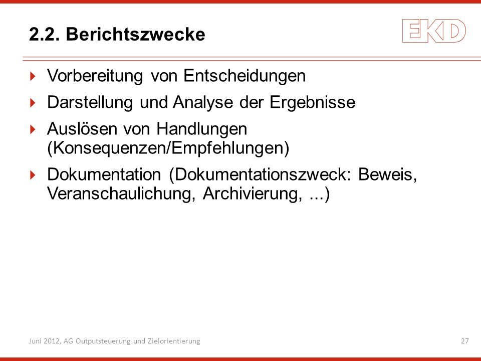 2.2. Berichtszwecke Vorbereitung von Entscheidungen Darstellung und Analyse der Ergebnisse Auslösen von Handlungen (Konsequenzen/Empfehlungen) Dokumen