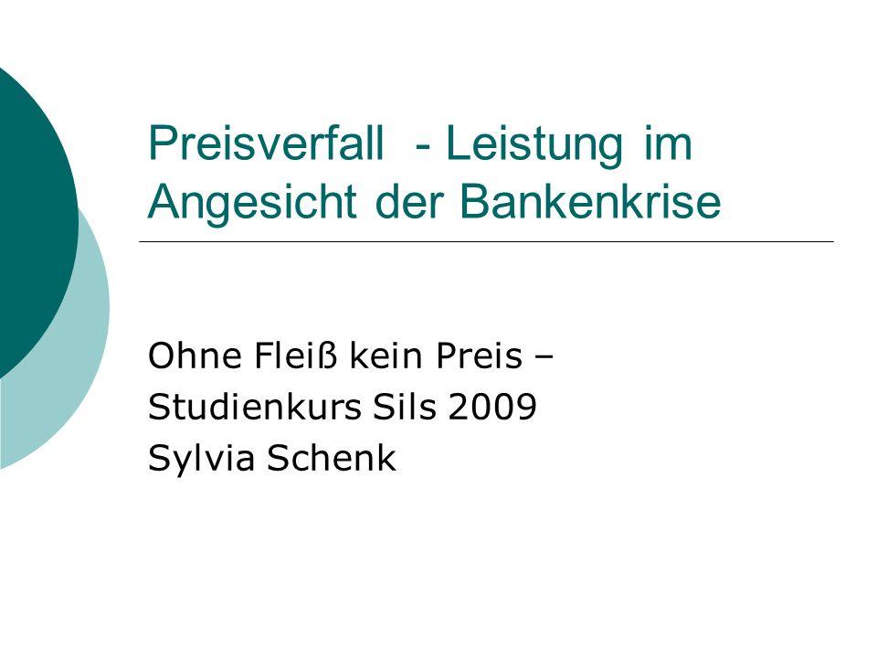 Preisverfall - Leistung im Angesicht der Bankenkrise Ohne Fleiß kein Preis – Studienkurs Sils 2009 Sylvia Schenk