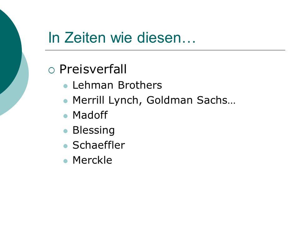 In Zeiten wie diesen… Preisverfall Lehman Brothers Merrill Lynch, Goldman Sachs… Madoff Blessing Schaeffler Merckle